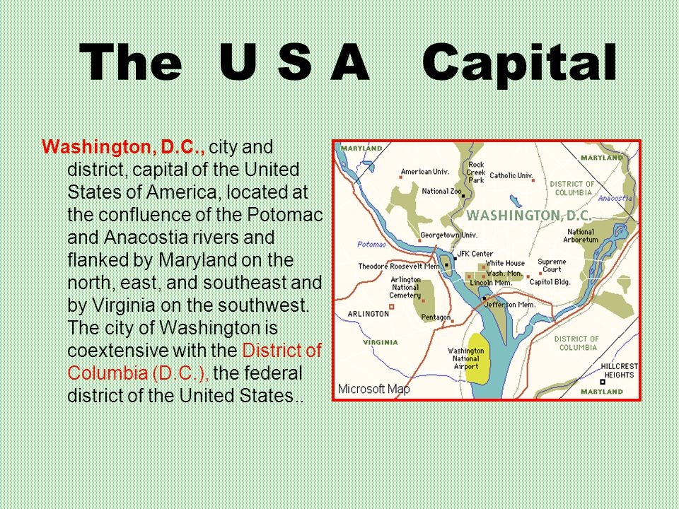 Washington, D.C., city and district, capital of the United States of America, located at the confluence of the Potomac and Anacostia rivers and flanked by Maryland on the north, east, and southeast and by Virginia on the southwest.