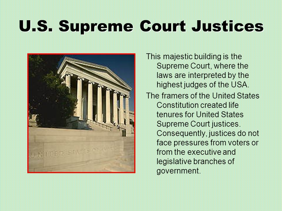 U.S. Supreme Court Justices This majestic building is the Supreme Court, where the laws are interpreted by the highest judges of the USA. The framers