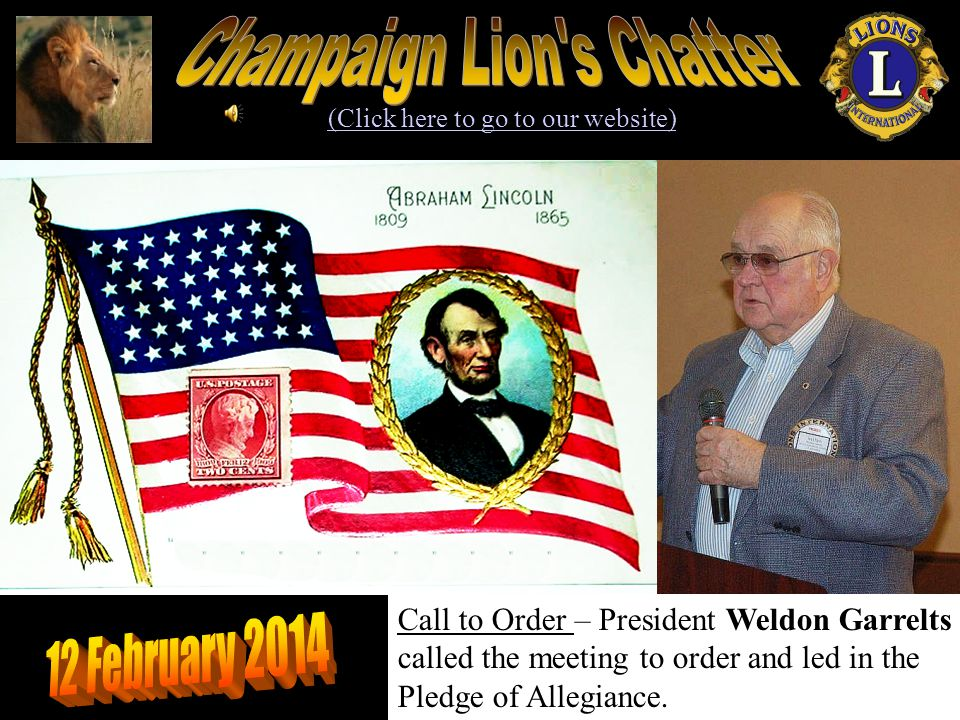 (Click here to go to our website) Call to Order – President Weldon Garrelts called the meeting to order and led in the Pledge of Allegiance.