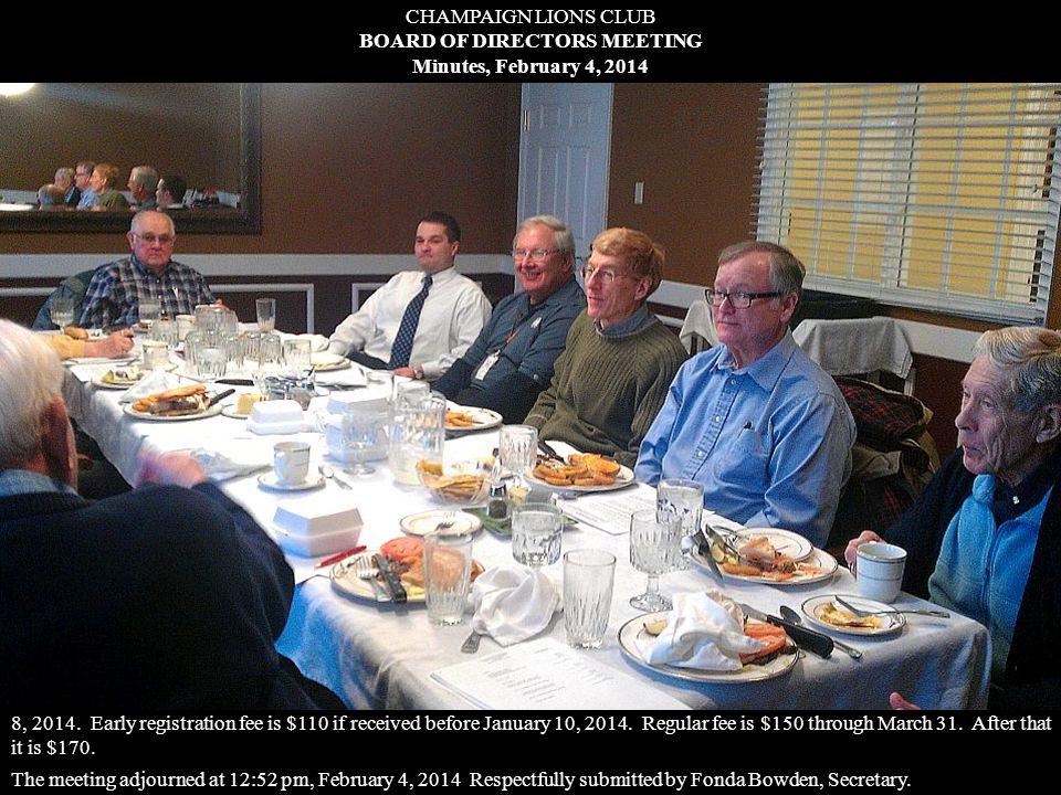 CHAMPAIGN LIONS CLUB BOARD OF DIRECTORS MEETING Minutes, February 4, 2014 Present: President Weldon Garrelts, 1 st VP Charlie Osborne, Treasurer Karl Drake, Past President Ted Gonsiorowski, Director Jay Hoeflinger, Director David Hunter, Lion Tamer Floyd Gordon, and Secretary Fonda Bowden.