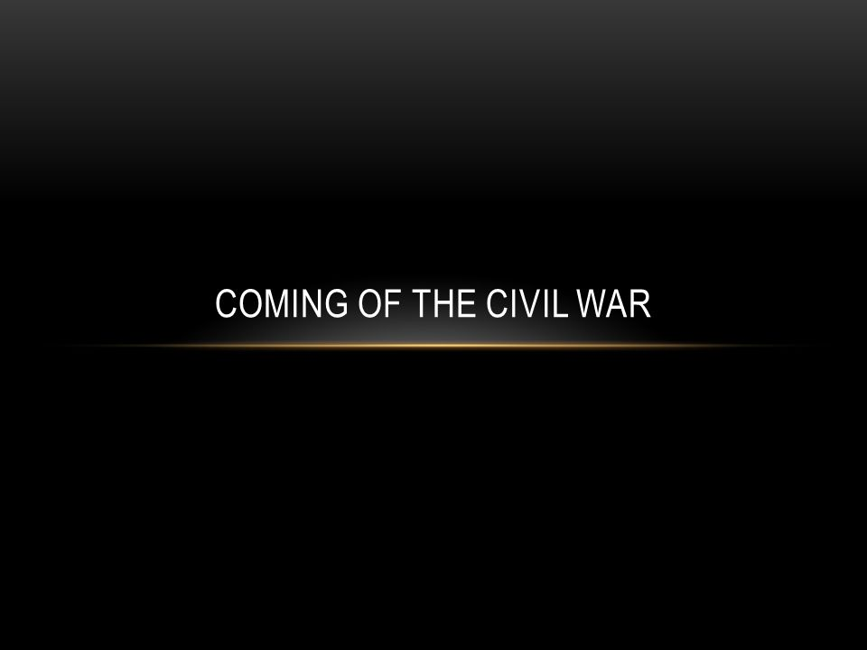 COMING OF THE CIVIL WAR