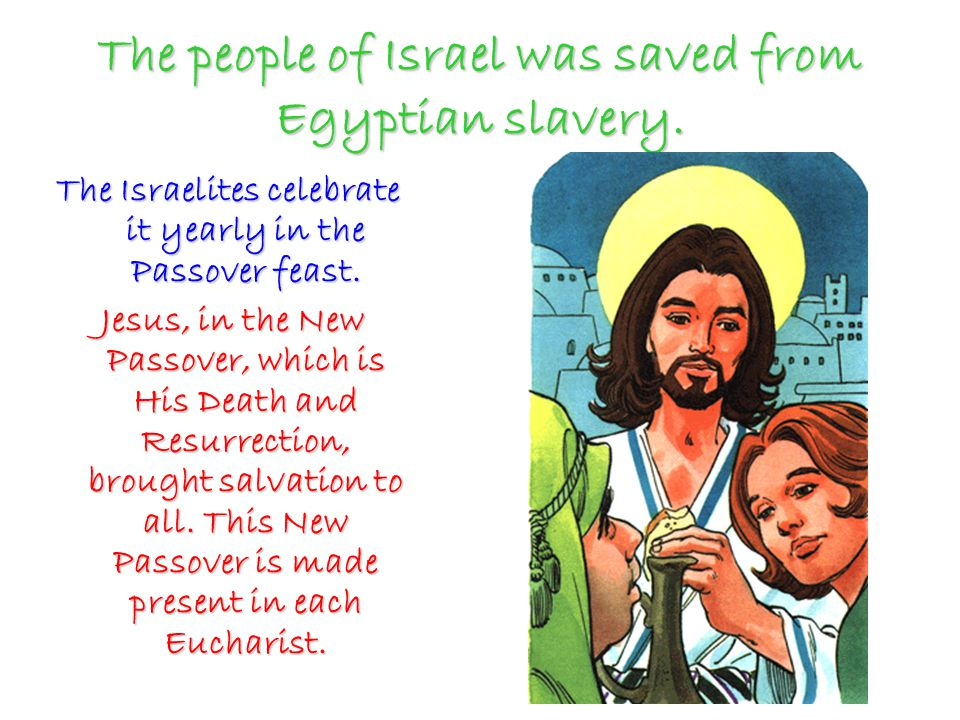The people of Israel was saved from Egyptian slavery.