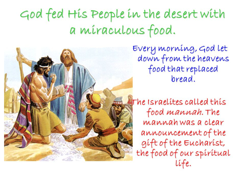 God fed His People in the desert with a miraculous food.