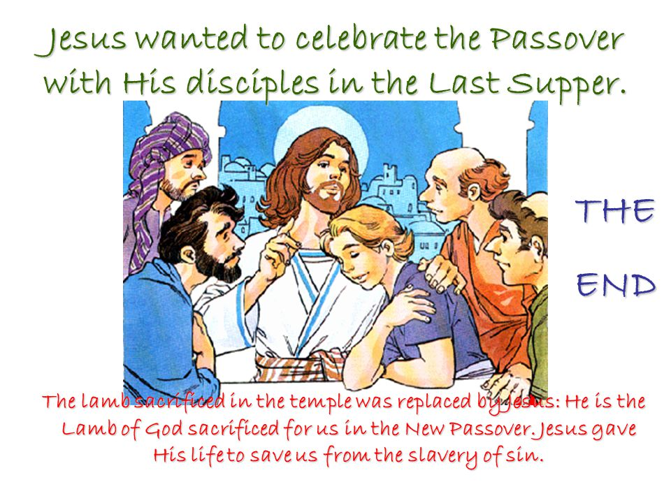 Jesus wanted to celebrate the Passover with His disciples in the Last Supper.