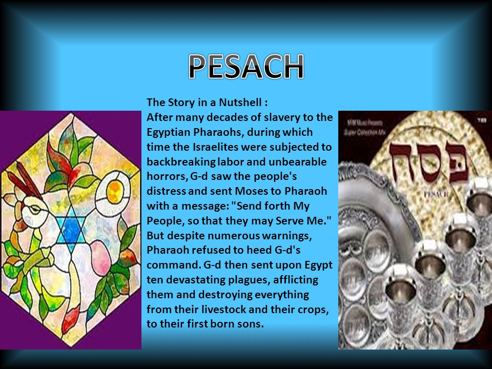 Pesach commemorates the emancipation of the Israelites from slavery in ancient Egypt.