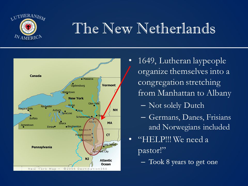 The New Netherlands 1649, Lutheran laypeople organize themselves into a congregation stretching from Manhattan to Albany –Not solely Dutch –Germans, Danes, Frisians and Norwegians included HELP!!.