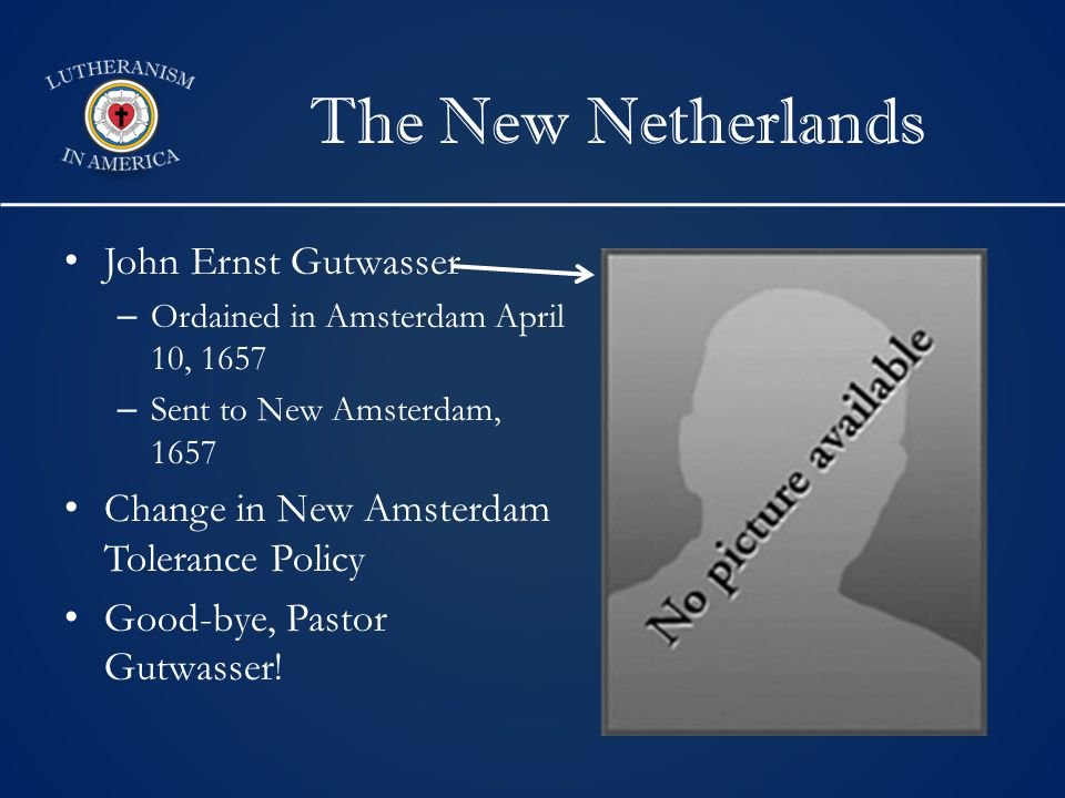 The New Netherlands John Ernst Gutwasser – Ordained in Amsterdam April 10, 1657 – Sent to New Amsterdam, 1657 Change in New Amsterdam Tolerance Policy Good-bye, Pastor Gutwasser!