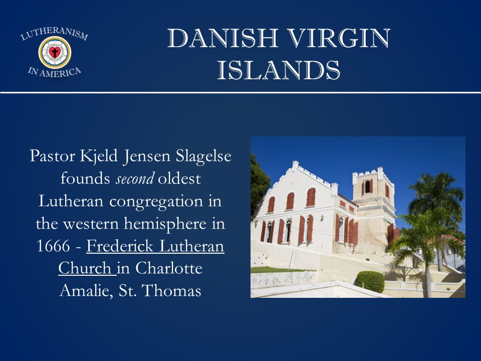 DANISH VIRGIN ISLANDS Pastor Kjeld Jensen Slagelse founds second oldest Lutheran congregation in the western hemisphere in 1666 - Frederick Lutheran Church in Charlotte Amalie, St.