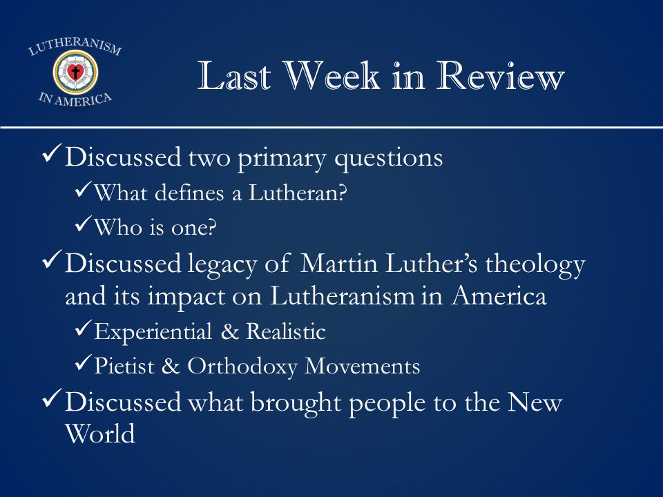 Last Week in Review Discussed two primary questions What defines a Lutheran.