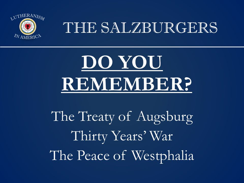 THE SALZBURGERS DO YOU REMEMBER The Treaty of Augsburg Thirty Years' War The Peace of Westphalia