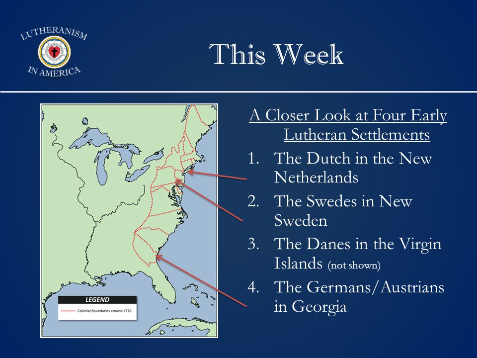 This Week A Closer Look at Four Early Lutheran Settlements 1.