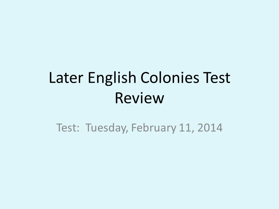 Later English Colonies Test Review Test: Tuesday, February 11, 2014