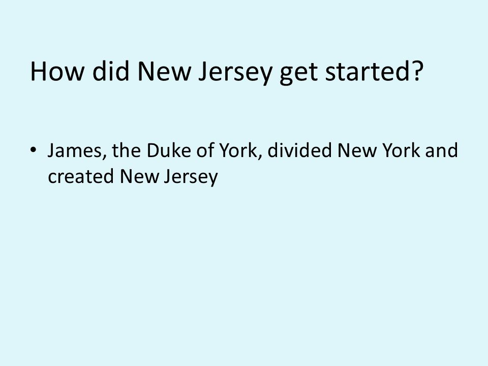 How did New Jersey get started James, the Duke of York, divided New York and created New Jersey