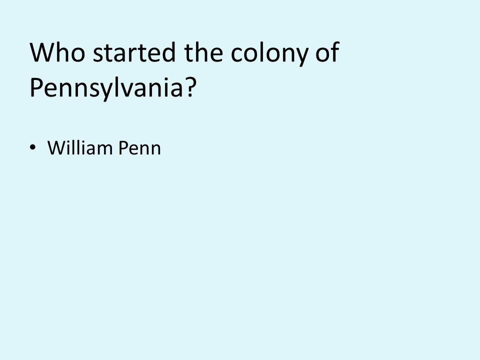 Who started the colony of Pennsylvania William Penn
