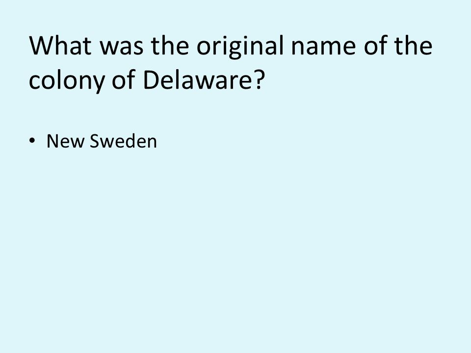 What was the original name of the colony of Delaware New Sweden