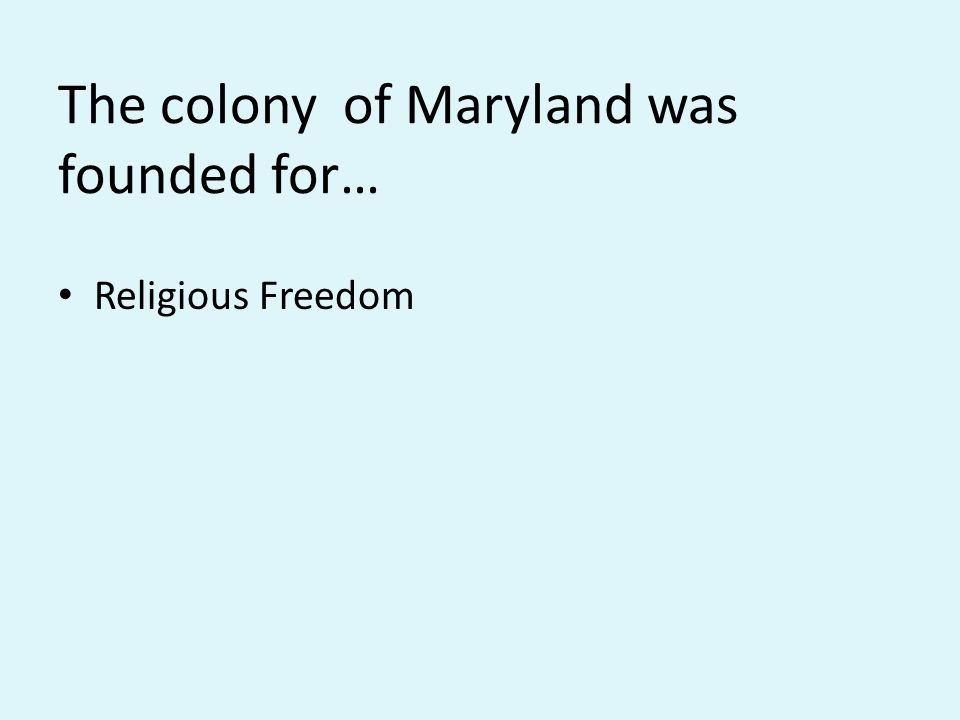 The colony of Maryland was founded for… Religious Freedom