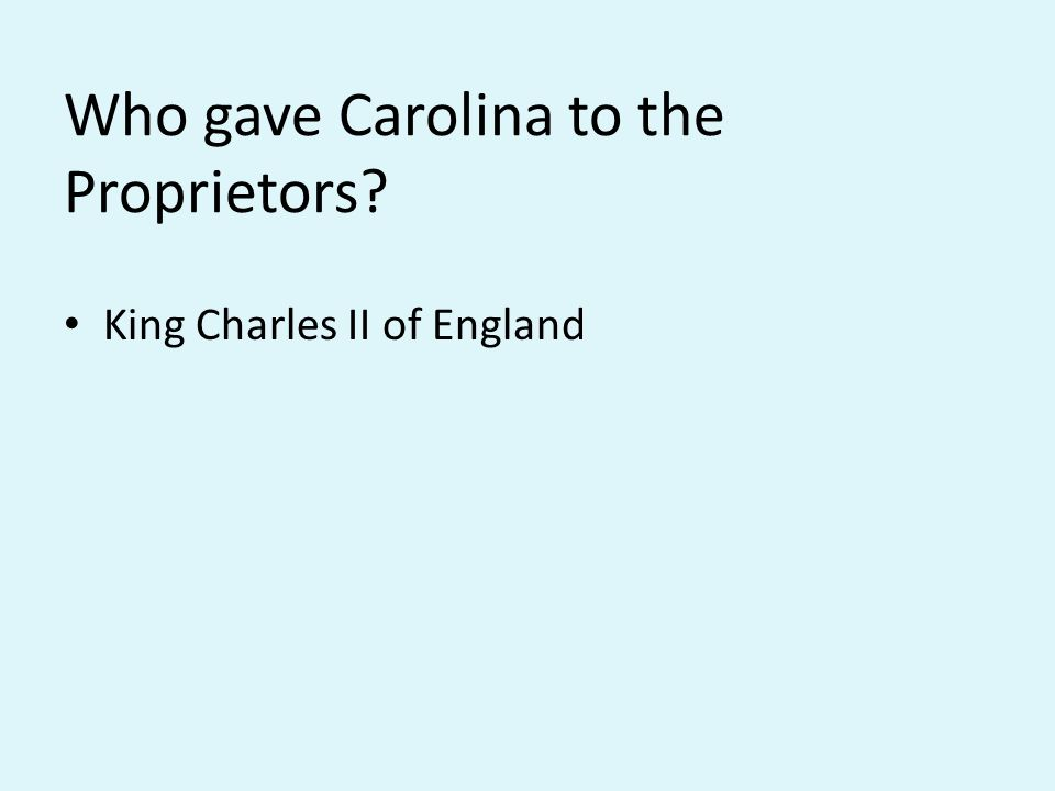 Who gave Carolina to the Proprietors King Charles II of England