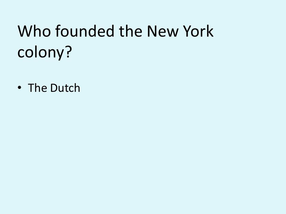 Who founded the New York colony The Dutch