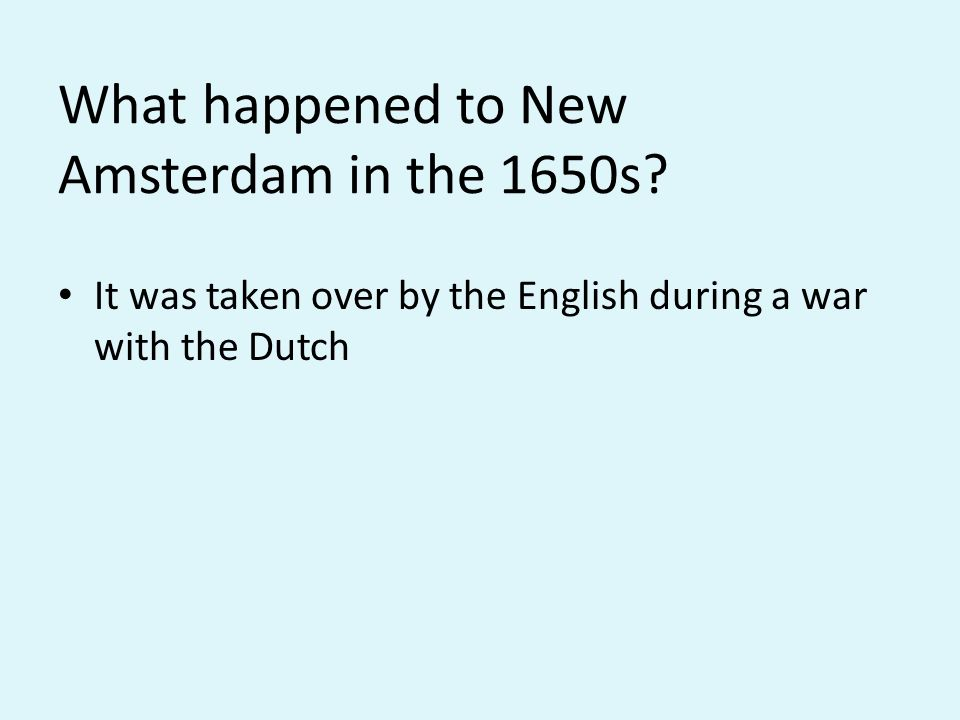 What happened to New Amsterdam in the 1650s.