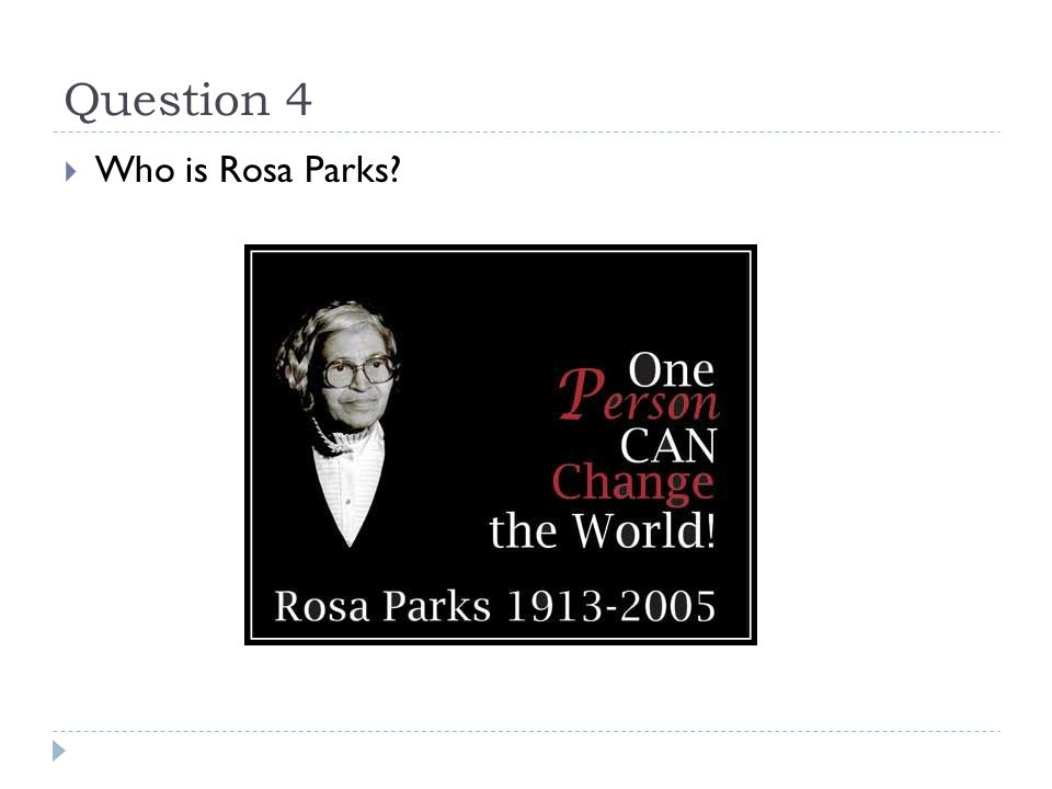 Question 4  Who is Rosa Parks