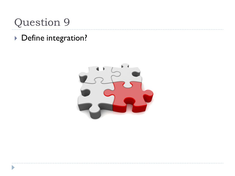 Question 9  Define integration