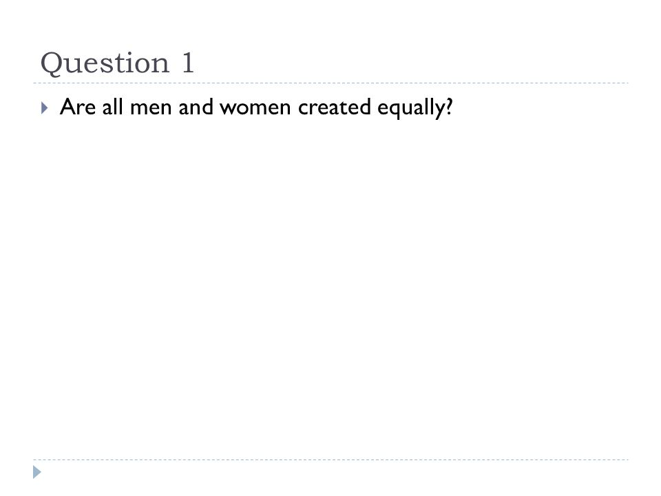 Question 1  Are all men and women created equally
