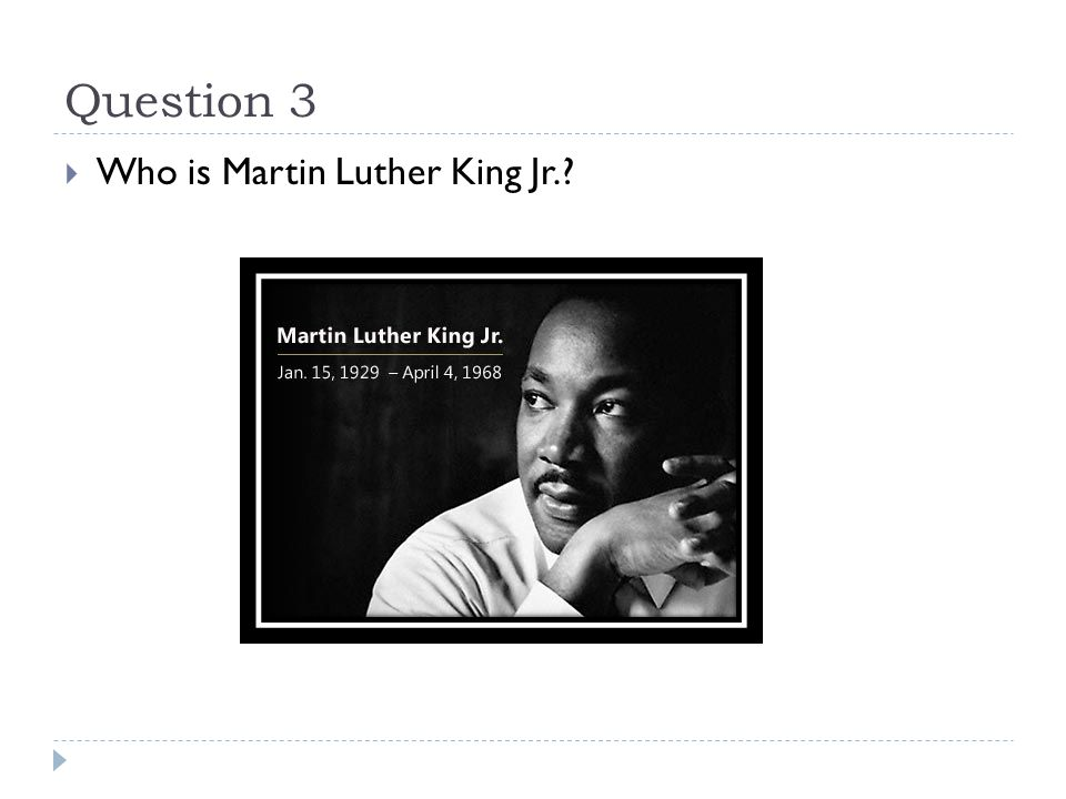 Question 3  Who is Martin Luther King Jr.