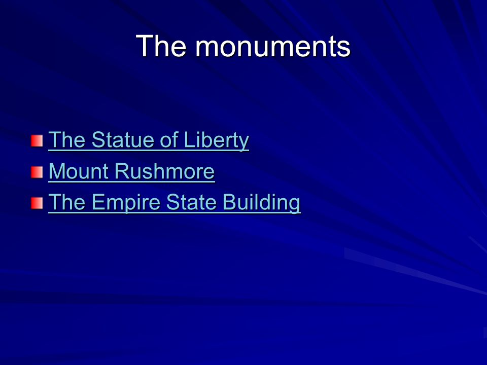 The monuments The Statue of Liberty The Statue of Liberty Mount Rushmore Mount Rushmore The Empire State Building The Empire State Building