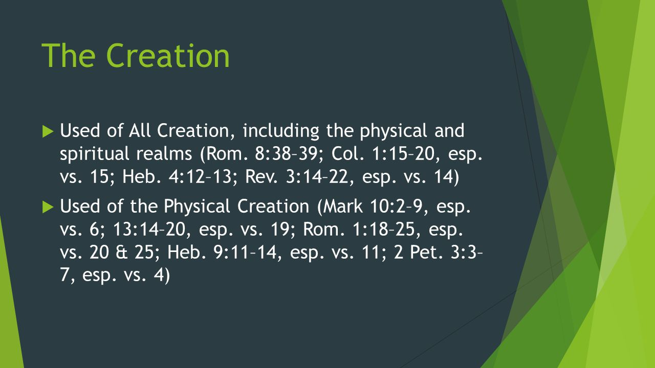 The Creation  Used of All Creation, including the physical and spiritual realms (Rom. 8:38–39; Col. 1:15–20, esp. vs. 15; Heb. 4:12–13; Rev. 3:14–22,