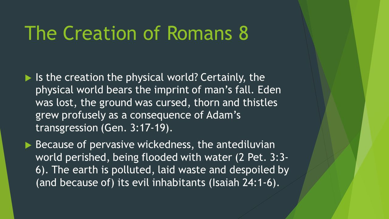 The Creation of Romans 8  Is the creation the physical world.