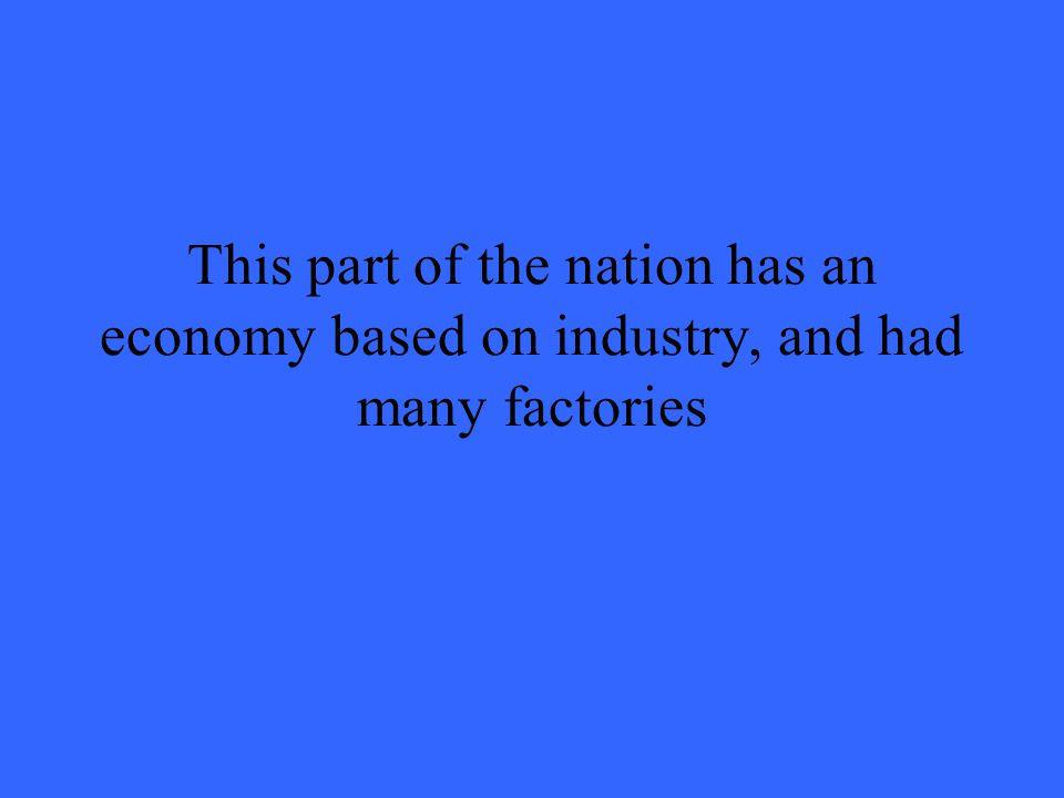 This part of the nation has an economy based on industry, and had many factories
