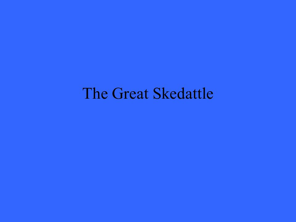 The Great Skedattle