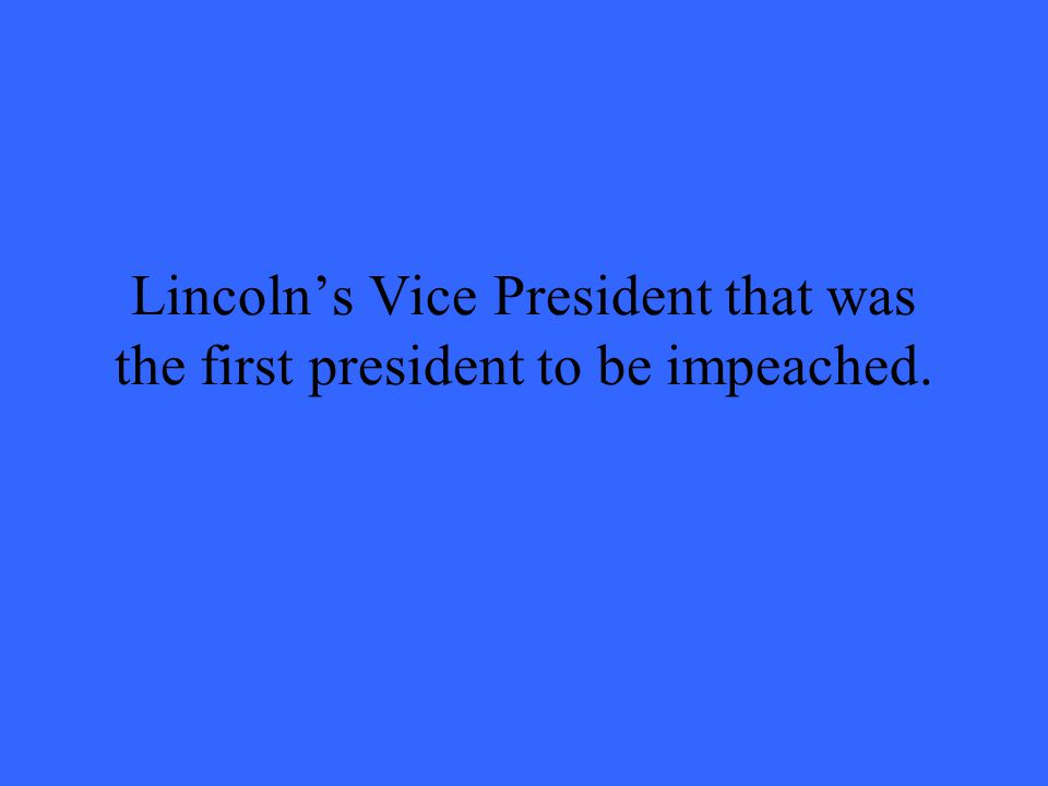 Lincoln's Vice President that was the first president to be impeached.