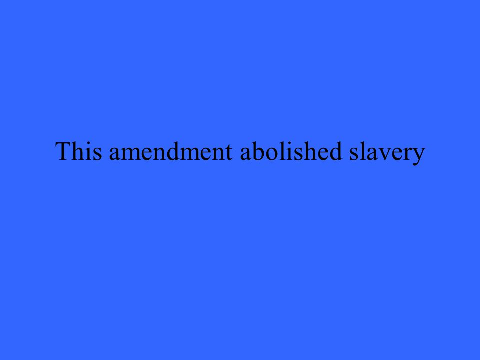 This amendment abolished slavery
