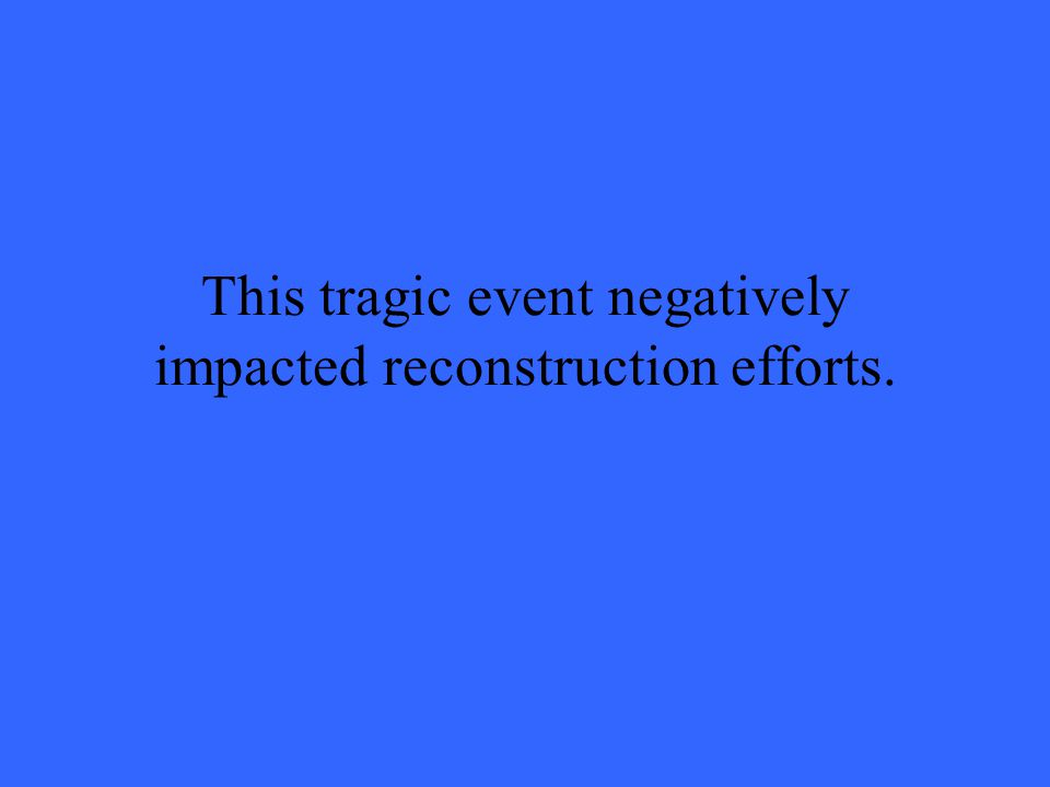 This tragic event negatively impacted reconstruction efforts.