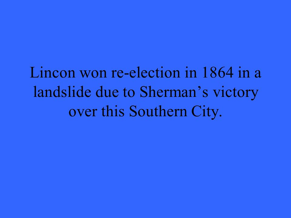 Lincon won re-election in 1864 in a landslide due to Sherman's victory over this Southern City.