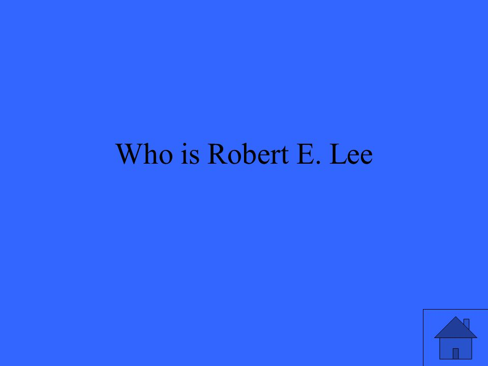 Who is Robert E. Lee