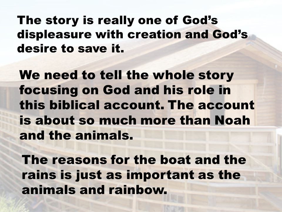 The story is really one of God's displeasure with creation and God's desire to save it.