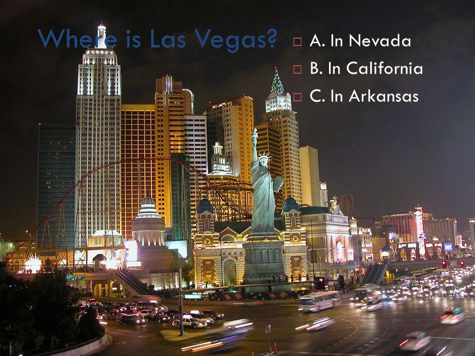 Where is Las Vegas  A. In Nevada  B. In California  C. In Arkansas