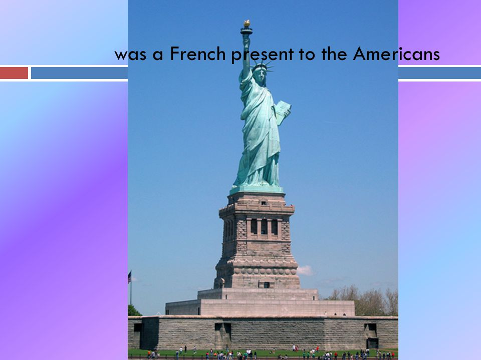 was a French present to the Americans
