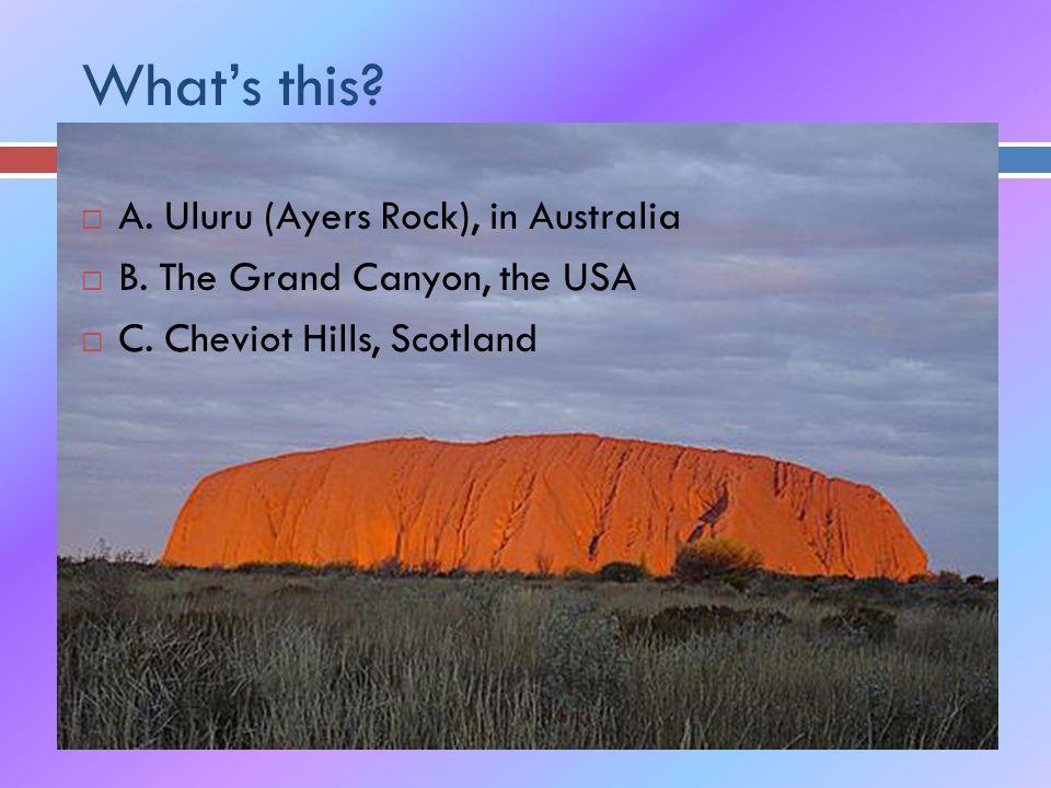 What's this.  A. Uluru (Ayers Rock), in Australia  B.
