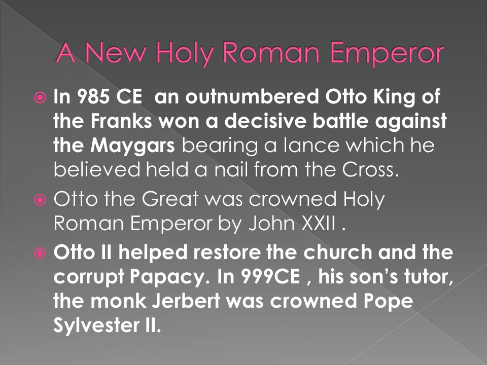  In 985 CE an outnumbered Otto King of the Franks won a decisive battle against the Maygars bearing a lance which he believed held a nail from the Cr
