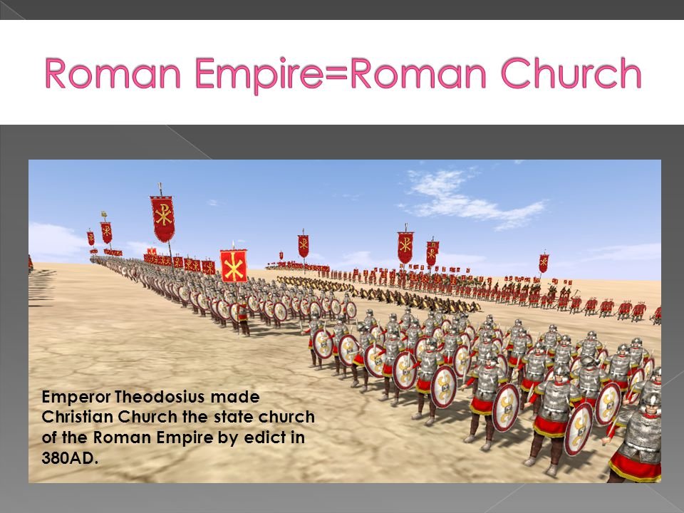 Emperor Theodosius made Christian Church the state church of the Roman Empire by edict in 380AD.