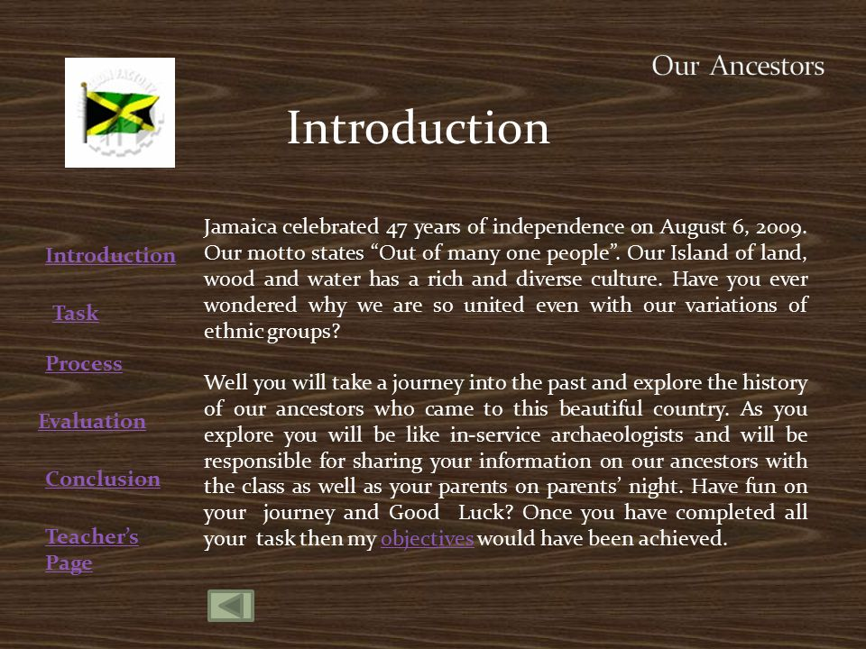 Teacher's Page Introduction Task Process Evaluation Conclusion Introduction Jamaica celebrated 47 years of independence on August 6, 2009.