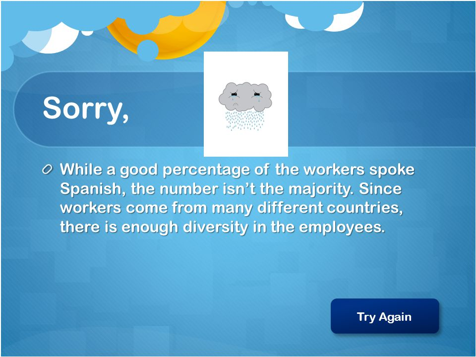 Sorry, While a good percentage of the workers spoke Spanish, the number isn't the majority.