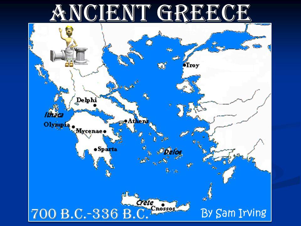 Ancient Greece By Sam Irving 700 B.C.-336 B.C.