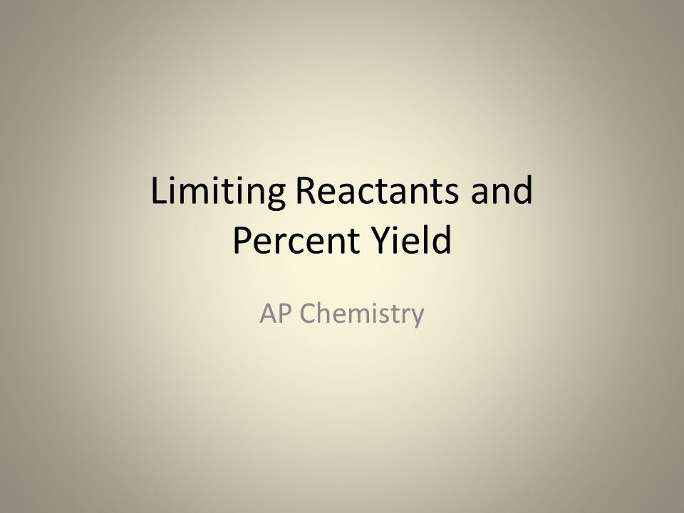 Limiting Reactants and Percent Yield AP Chemistry
