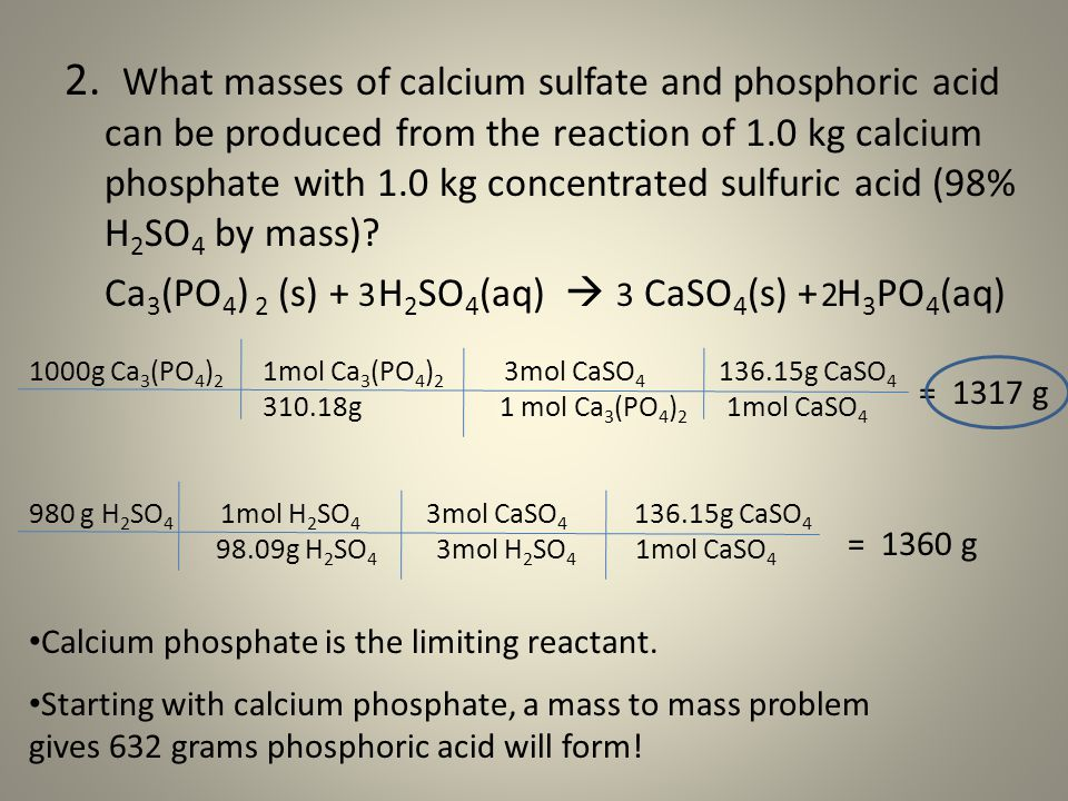 2. What masses of calcium sulfate and phosphoric acid can be produced from the reaction of 1.0 kg calcium phosphate with 1.0 kg concentrated sulfuric