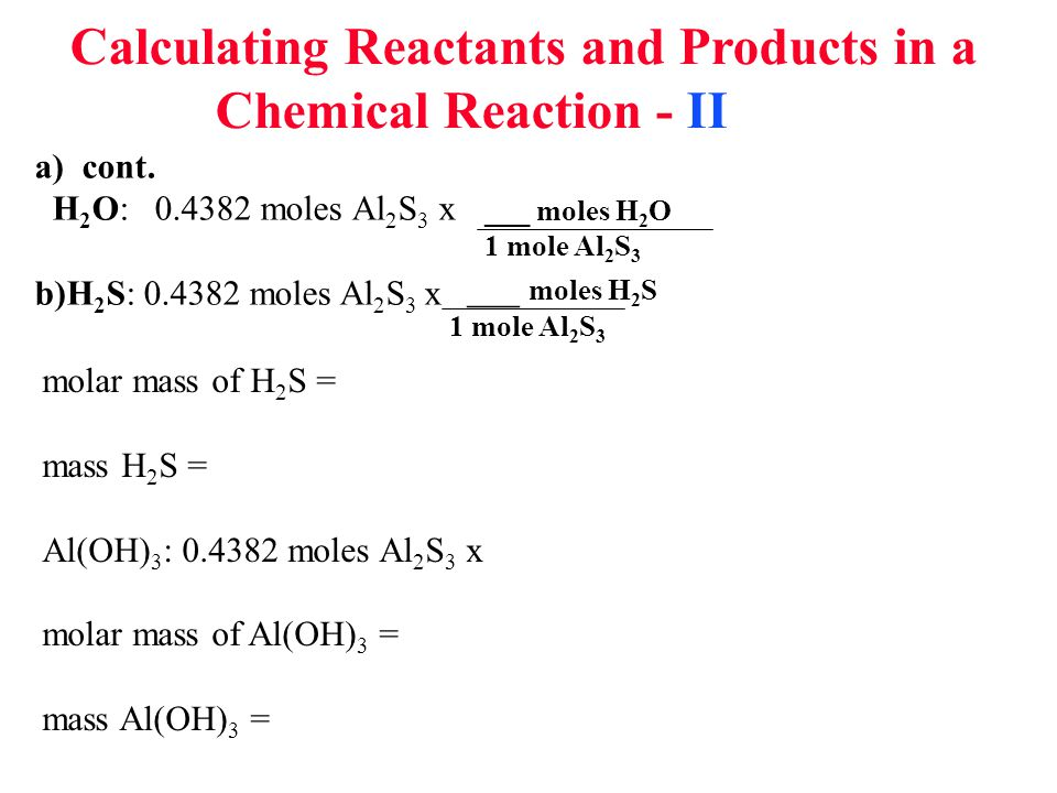 Calculating Reactants and Products in a Chemical Reaction - II a) cont.