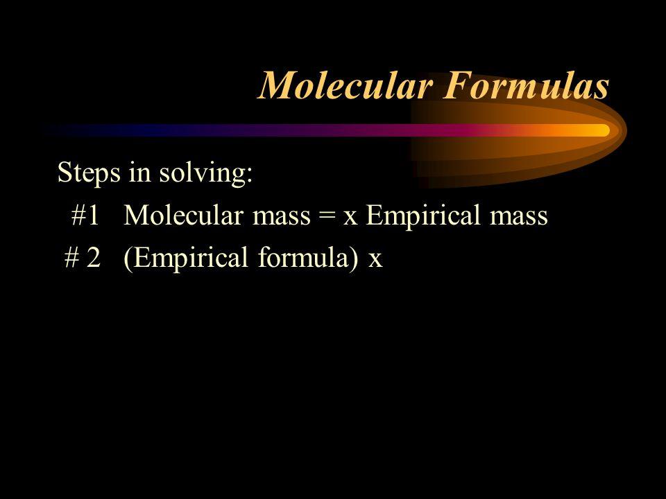 Molecular Formulas Steps in solving: #1Molecular mass = x Empirical mass # 2(Empirical formula) x
